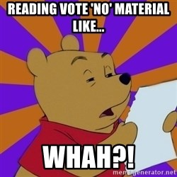 Skeptical Pooh - Reading vote 'no' material like... Whah?!