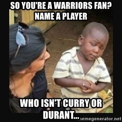 African little boy - so you're a warriors fan? name a player   who isn't curry or durant...