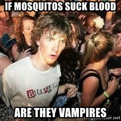 -Sudden Clarity Clarence - IF mosquitos suck blood are they vampires