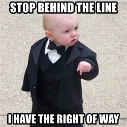 Mafia Baby - Stop behind the line I have the right of way