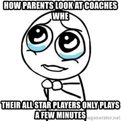 Please guy - How parents look at coaches whe  Their all star players only plays a few minutes