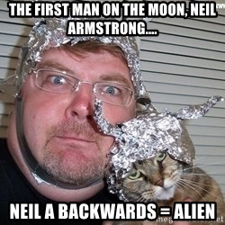 conspiracy nut - The first man on the moon, Neil armstrong.... Neil A backwards = ALIEN