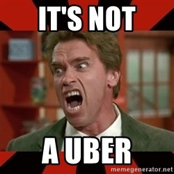 Arnold Schwarzenegger 1 - It's not a uber
