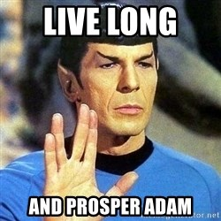 Spock - live long  and prosper adam