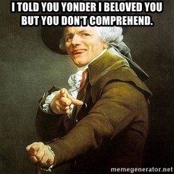 Ducreux - I told you yonder I beloved you but you don't comprehend.