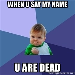 Success Kid - When u say my name U are dead