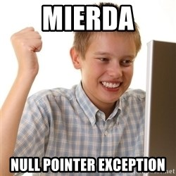 First Day on the internet kid - Mierda Null pointer exception