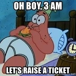 Patrick Star 3 am - Oh Boy, 3 am Let's raise a ticket