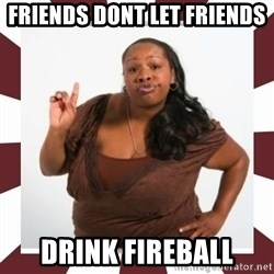 Sassy Black Woman - Friends dont let friends  Drink fireball