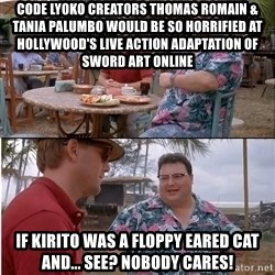 See? Nobody Cares - Code Lyoko creators Thomas Romain & Tania Palumbo would be so horrified at Hollywood's live action adaptation of Sword Art Online if Kirito was a floppy eared cat and... see? Nobody cares!