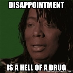 Rick James - DISAPPOINTment   is a hell of a drug