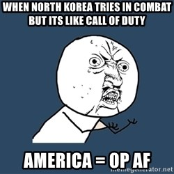 Y U No - When North korea tries in combat But its like call of duty  america = OP af