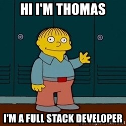Ralph Wiggum - Hi i'm Thomas I'm a full stack developer