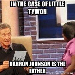 Maury Lie Detector - In the case of little tywon Darron johnson is the father