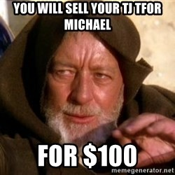 JEDI KNIGHT - You will sell your tj tfor michael For $100