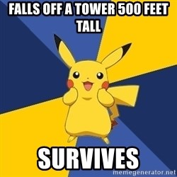 Pokemon Logic  - Falls off a tower 500 feet tall Survives