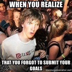 Sudden Realization Ralph - When you realize that you forgot to submit your goals