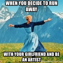 Sound Of Music Lady - when you decide to run away  with your girlfriend and be an artist
