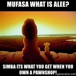 Simba - mufasa what is alee? simba its what you get when you own a pawnshop!