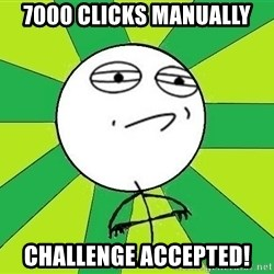Challenge Accepted 2 - 7000 clicks Manually Challenge accepted!