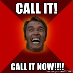 Angry Arnold - CALL IT!   CALL IT NOW!!!!