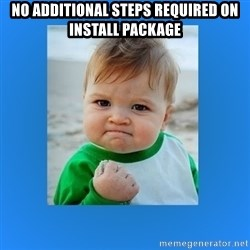 yes baby 2 - No additional steps required on install package