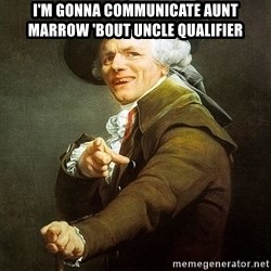 Ducreux - I'm gonna communicate Aunt marrow 'bout Uncle qualifier