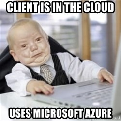 Working Babby - Client is in the cloud Uses microsoft Azure