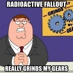 Grinds My Gears Peter Griffin - Radioactive Fallout Really Grinds My Gears