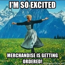 Look at all the things - i'm so excited merchandise is getting ordered!