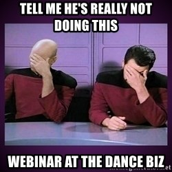 Double Facepalm - tell me he's really not doing this webinar at the dance biz