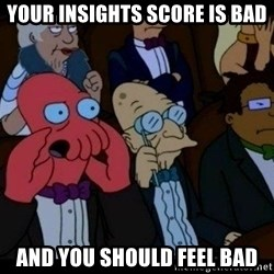 Zoidberg - Your insights score is bad and you should feel bad