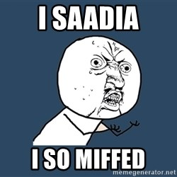 Y U No - I saadia I so miffed