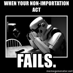 Sad Trooper - When your non-importation act  fails.