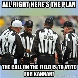NFL Ref Meeting - All right here's the plan The call on the field is to vote for Kannan!