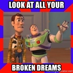 Everywhere - LOOK AT ALL YOUR  BROKEN DREAMS