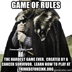 Sean Bean Game Of Thrones - Game of rules The hardest game ever.  created by a cancer survivor.  learn how to play at thinkbeforeink.org