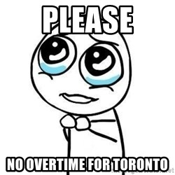 Please guy - Please NO Overtime for toronto