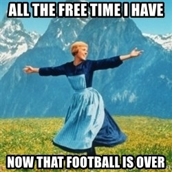 Sound Of Music Lady - All the free time I have Now that football is over