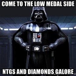 Darth Vader - Come to the low medal side NTGs and diamonds galore