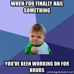 Success Kid - When you finally nail something  you've been working on for hours