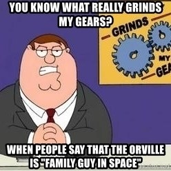 """Grinds My Gears Peter Griffin - You know what really grinds my gears? When people say that the orville is """"family guy in space"""""""