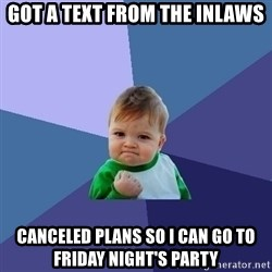 Success Kid - got a text from the inlaws canceled plans so i can go to friday night's party