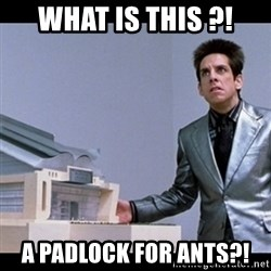 Zoolander for Ants - What is this ?! A padloCk for ants?!