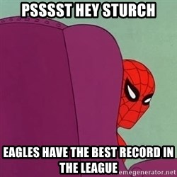 Suspicious Spiderman - Psssst hey sturch Eagles have the best record in the league