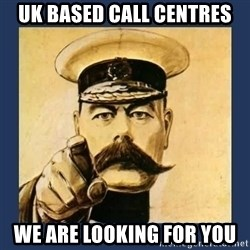 your country needs you - UK BASED CALL CENTRES WE ARE LOOKING FOR YOU