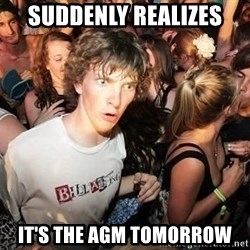 Sudden Realization Ralph - Suddenly realizes it's the Agm Tomorrow