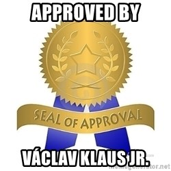 official seal of approval - Approved by václav klaus jr.