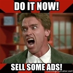 Arnold Schwarzenegger 1 - Do it now! SELL SOME ADS!