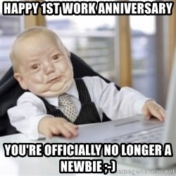 Working Babby - Happy 1st work anniversary you're officially no longer a newbie ;-)